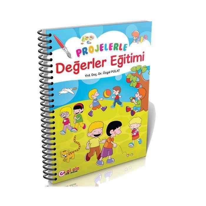 Projelerle Değerler Eğitimi Doç. Dr. Özgül Polat El Ele İlk Adım Yayınları